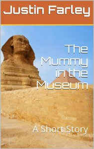 the mummy in the museum ebook - a children's short story about mummies, adventure, Egypt, and pyramids by Justin Farley